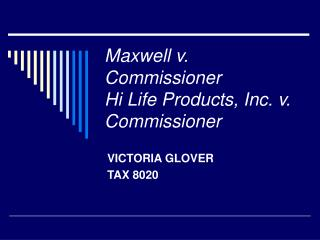 Maxwell v. Commissioner Hi Life Products, Inc. v. Commissioner