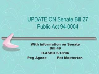 UPDATE ON Senate Bill 27 Public Act 94-0004