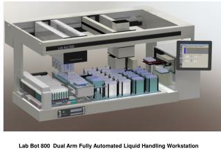 Lab Bot 800  Dual Arm Fully Automated Liquid Handling Workstation