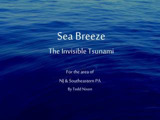 Sea Breeze The Invisible Tsunami