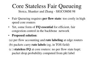 Core Stateless Fair Queueing Stoica, Shanker and Zhang - SIGCOMM 98