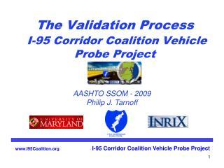 The Validation Process I-95 Corridor Coalition Vehicle Probe Project
