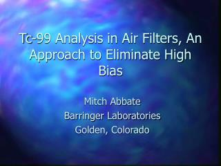 Tc-99 Analysis in Air Filters, An Approach to Eliminate High Bias