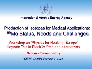 Production of Isotopes for Medical Applications : 99 Mo Status, Needs and Challenges