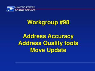 Workgroup #98 Address Accuracy Address Quality tools Move Update