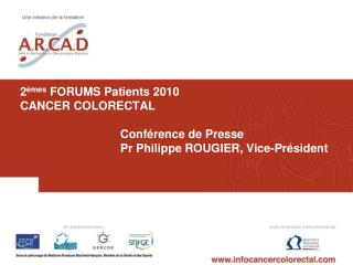 2 mes FORUMS Patients 2010 CANCER COLORECTAL   Conf rence de Presse  Pr Philippe ROUGIER, Vice-Pr sident