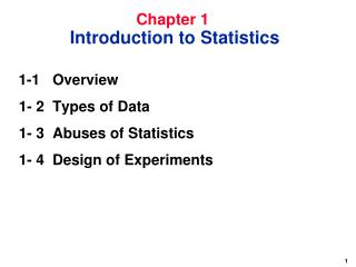 1-1 	Overview  1- 2 	Types of Data  1- 3 	Abuses of Statistics  1- 4	Design of Experiments