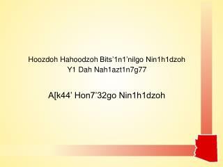 Hoozdoh Hahoodzoh Bits'1n1'nilgo Nin1h1dzoh Y1 Dah Nah1azt1n7g77 A[k44' Hon7'32go Nin1h1dzoh