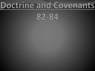 Doctrine and Covenants 82-84