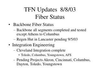 TFN Updates  8/8/03 Fiber Status