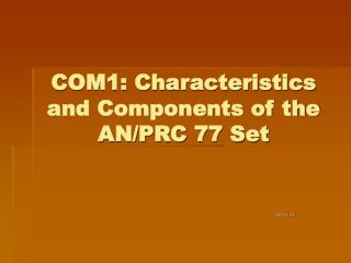 COM1: Characteristics and Components of the AN/PRC 77 Set