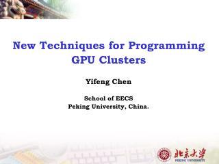 New Techniques for Programming GPU Clusters Yifeng Chen  School of EECS Peking University, China.