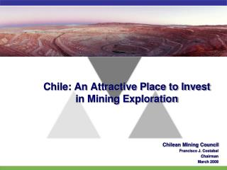 Chile: An Attractive Place to Invest  in Mining Exploration