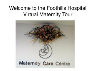 Welcome to the Foothills Hospital  Virtual Maternity Tour