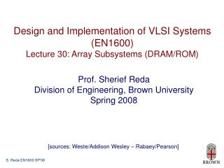 Design and Implementation of VLSI Systems (EN1600) Lecture 30: Array Subsystems (DRAM/ROM)
