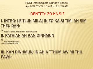 FCCI Intermediate Sunday School  April 06, 2009, 10 AM to 11: 30 AM  IDENTITY: ZO KA SI?