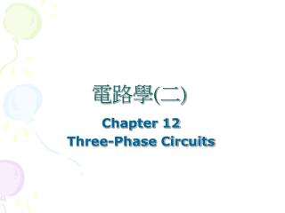 Chapter 12 Three-Phase Circuits