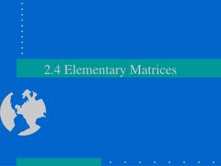 2.4 Elementary Matrices
