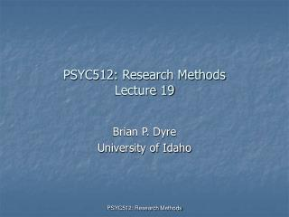 PSYC512: Research Methods Lecture 19