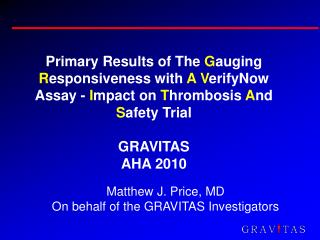 Primary Results of The Gauging Responsiveness with A VerifyNow Assay - Impact on Thrombosis And Safety Trial  GRAVITAS A