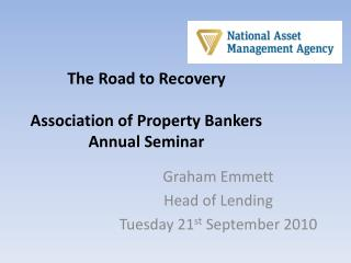 The Road to Recovery   Association of Property Bankers Annual Seminar
