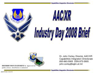 Dr. John Corley,  Director, AAC/XR Capabilities Integration Directorate 850-883-5905  DSN 875-5905