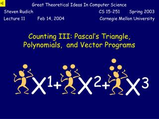 Counting III: Pascal�s Triangle, Polynomials,  and Vector Programs