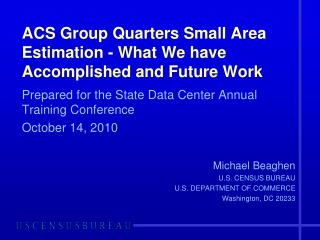 ACS Group Quarters Small Area Estimation - What We have Accomplished and Future Work