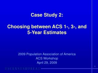 Case Study 2:  Choosing between ACS 1-, 3-, and 5-Year Estimates