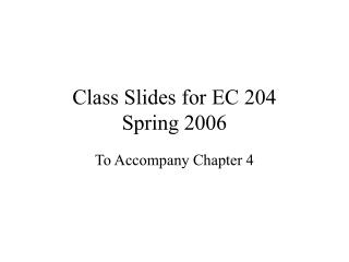 Class Slides for EC 204 Spring 2006