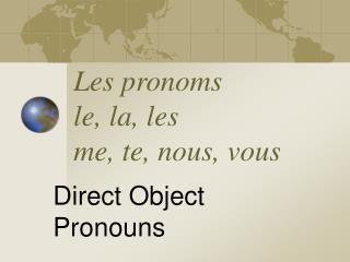 Les pronoms  le, la, les me, te, nous, vous