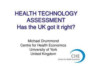 HEALTH TECHNOLOGY ASSESSMENT Has the UK got it right?