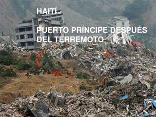 HAITÍ PUERTO PRÍNCIPE DESPUÉS DEL TERREMOTO