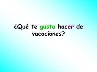 ¿Qué te  gusta  hac er  de vacaciones?