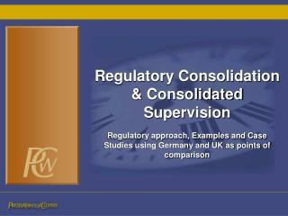 Regulatory Consolidation & Consolidated Supervision