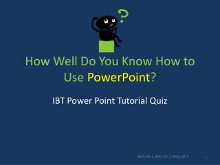 How Well  D o You Know  H ow to Use  PowerPoint ?