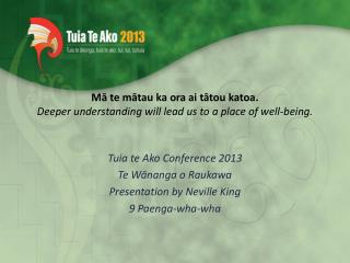 M? te m?tau ka ora ai t?tou katoa. Deeper understanding will lead us to a place of well-being.