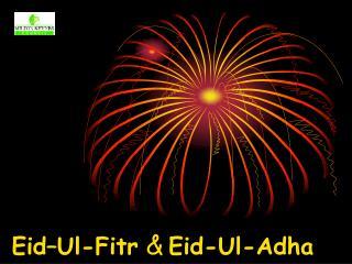 Eid–Ul-Fitr  & Eid-Ul-Adha