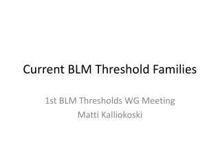 Current BLM Threshold Families