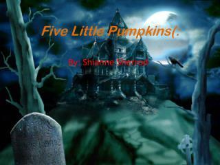 Five Little Pumpkins(: