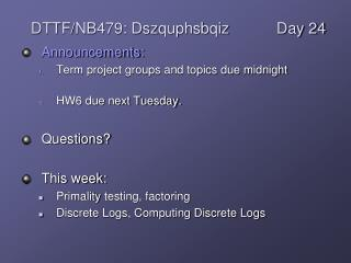 Announcements: Term project groups and topics due midnight HW6 due next Tuesday. Questions?