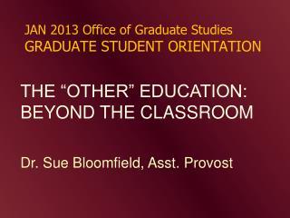 JAN 2013 Office of Graduate Studies GRADUATE STUDENT ORIENTATION