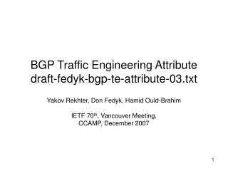 BGP Traffic Engineering Attribute draft-fedyk-bgp-te-attribute-03.txt