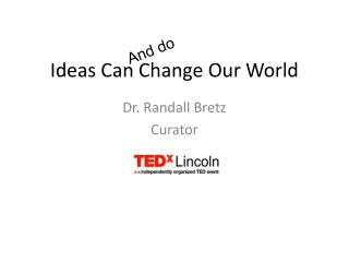 Ideas Can Change Our World