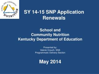 School and  Community Nutrition Kentucky Department of Education Presented by: Valerie Crouch, SNS