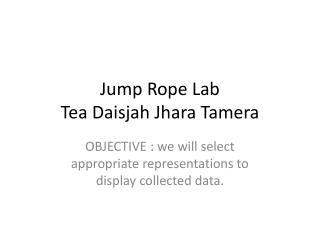 J ump Rope  L ab  Tea  D aisjah J hara T amera