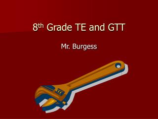 8 th  Grade TE and GTT