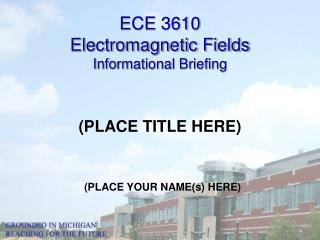 ECE 3610  Electromagnetic Fields Informational Briefing