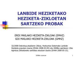 LANBIDE HEZIKETAKO HEZIKETA-ZIKLOETAN SARTZEKO PROBAK