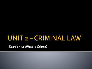 UNIT 2 – CRIMINAL LAW
